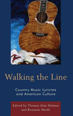 Walking the Line: Country Music Lyricists and American Culture (Hardback)