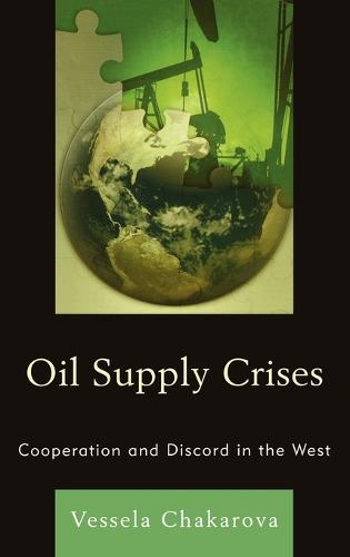 Oil Supply Crises: Cooperation and Discord in the West (Hardback)