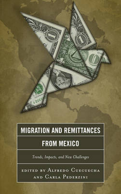 Migration and Remittances from Mexico: Trends, Impacts, and New Challenges (Hardback)