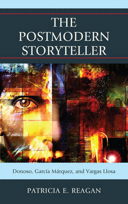 The Postmodern Storyteller: Donoso, Garcia Marquez, and Vargas Llosa (Hardback)
