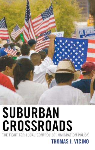 Suburban Crossroads: The Fight for Local Control of Immigration Policy (Hardback)