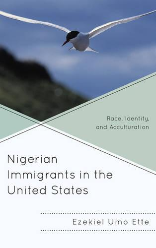 Nigerian Immigrants in the United States: Race, Identity, and Acculturation (Hardback)