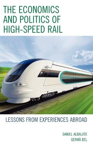The Economics and Politics of High-Speed Rail: Lessons from Experiences Abroad (Hardback)