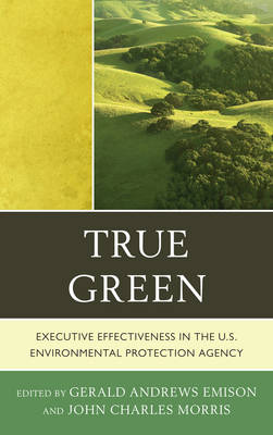 True Green: Executive Effectiveness in the U.S. Environmental Protection Agency (Hardback)