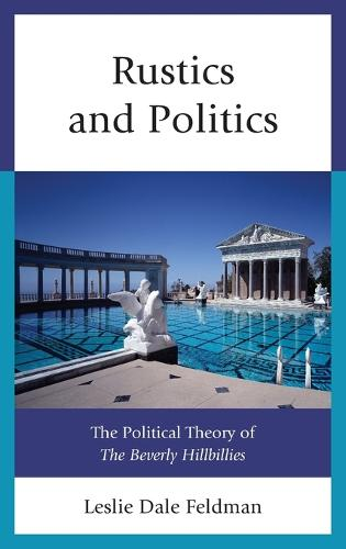 Rustics and Politics: The Political Theory of The Beverly Hillbillies (Hardback)