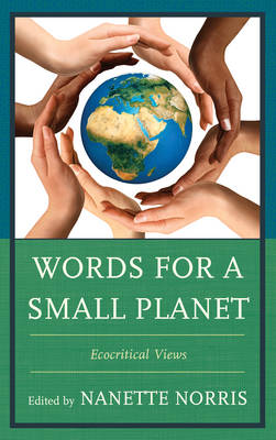Words for a Small Planet: Ecocritical Views (Hardback)
