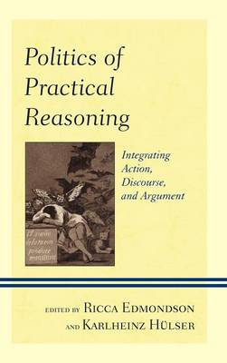 Politics of Practical Reasoning: Integrating Action, Discourse, and Argument (Hardback)