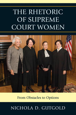 The Rhetoric of Supreme Court Women: From Obstacles to Options (Paperback)
