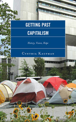 Getting Past Capitalism: History, Vision, Hope - Critical Studies on the Left (Hardback)