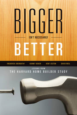 Bigger Isn't Necessarily Better: Lessons from the Harvard Home Builder Study (Paperback)