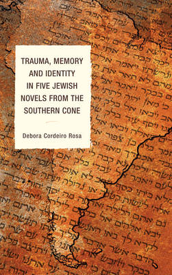 Trauma, Memory and Identity in Five Jewish Novels from the Southern Cone (Hardback)