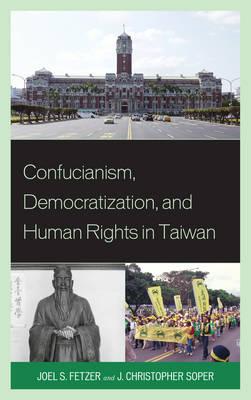 Confucianism, Democratization, and Human Rights in Taiwan (Hardback)