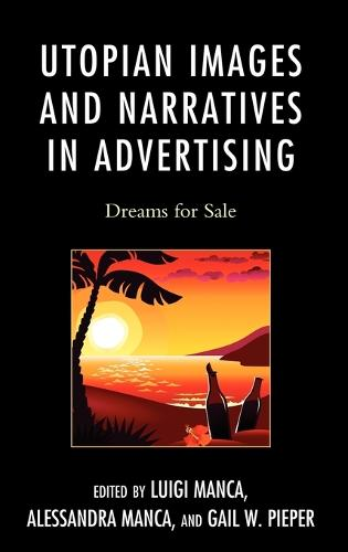 Utopian Images and Narratives in Advertising: Dreams for Sale (Hardback)