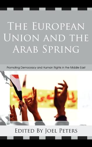 The European Union and the Arab Spring: Promoting Democracy and Human Rights in the Middle East (Hardback)