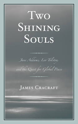 Two Shining Souls: Jane Addams, Leo Tolstoy, and the Quest for Global Peace (Hardback)