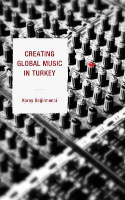 Creating Global Music in Turkey (Hardback)