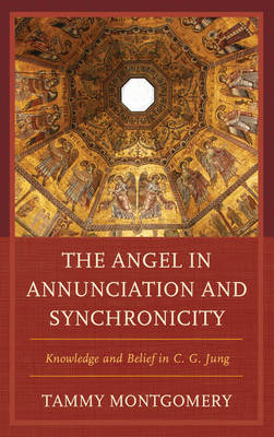 The Angel in Annunciation and Synchronicity: Knowledge and Belief in C.G. Jung (Hardback)