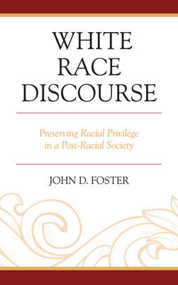 White Race Discourse: Preserving Racial Privilege in a Post-Racial Society (Hardback)