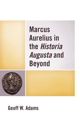 Marcus Aurelius in the Historia Augusta and Beyond (Hardback)