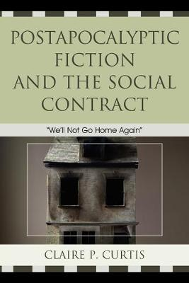 Postapocalyptic Fiction and the Social Contract: We'll Not Go Home Again (Paperback)