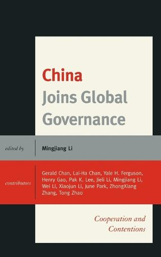 China Joins Global Governance: Cooperation and Contentions (Hardback)