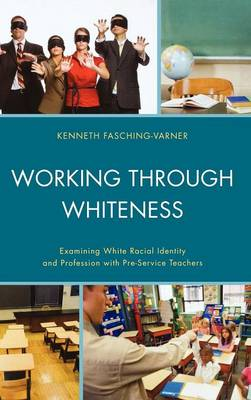 Working through Whiteness: Examining White Racial Identity and Profession with Pre-service Teachers (Hardback)