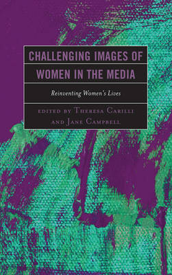 Challenging Images of Women in the Media: Reinventing Women's Lives (Hardback)