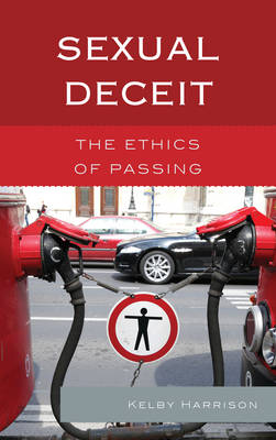 Sexual Deceit: The Ethics of Passing (Hardback)