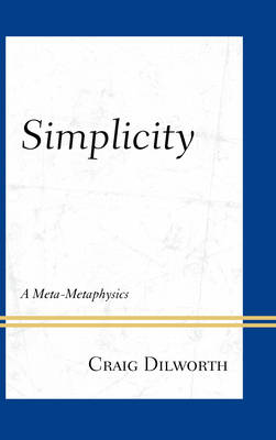 Simplicity: A Meta-Metaphysics (Hardback)