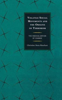 Volatile Social Movements and the Origins of Terrorism: The Radicalization of Change (Hardback)
