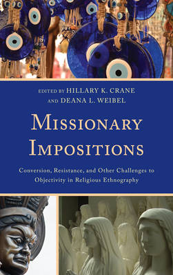 Missionary Impositions: Conversion, Resistance, and other Challenges to Objectivity in Religious Ethnography (Hardback)