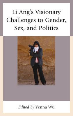 Li Ang's Visionary Challenges to Gender, Sex, and Politics (Hardback)
