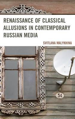 Renaissance of Classical Allusions in Contemporary Russian Media (Hardback)