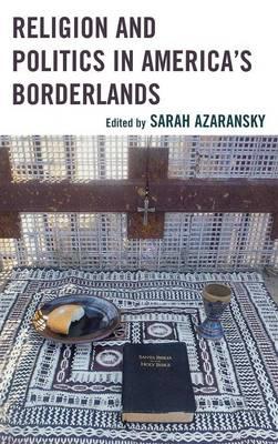 Religion and Politics in America's Borderlands (Hardback)