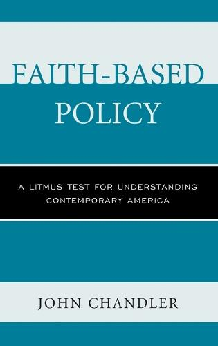 Faith-Based Policy: A Litmus Test for Understanding Contemporary America (Hardback)