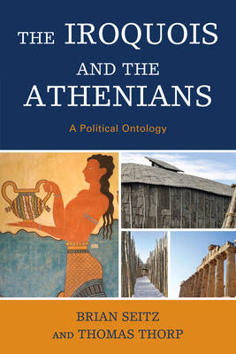 The Iroquois and the Athenians: A Political Ontology (Hardback)