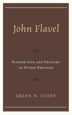 John Flavel: Puritan Life and Thought in Stuart England (Hardback)
