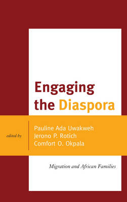 Engaging the Diaspora: Migration and African Families - The Africana Experience and Critical Leadership Studies (Hardback)