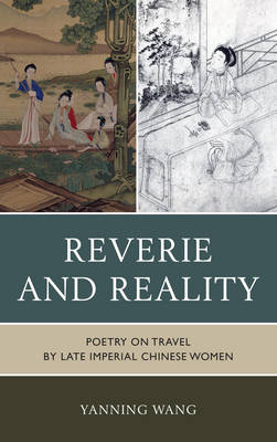 Reverie and Reality: Poetry on Travel by Late Imperial Chinese Women (Hardback)