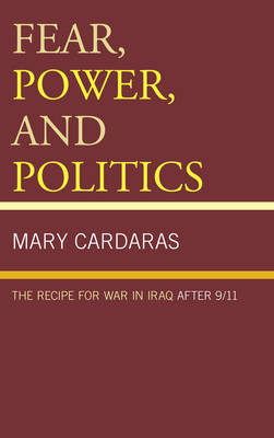 Fear, Power, and Politics: The Recipe for War in Iraq after 9/11 (Hardback)