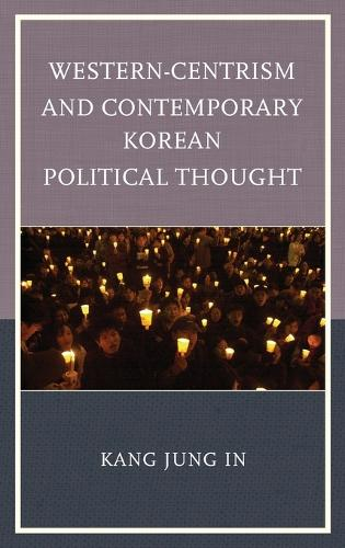 Western-Centrism and Contemporary Korean Political Thought (Hardback)