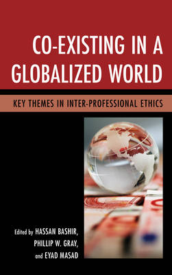 Co-Existing in a Globalized World: Key Themes in Inter-Professional Ethics (Hardback)