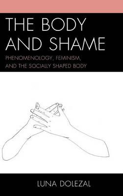 The Body and Shame: Phenomenology, Feminism, and the Socially Shaped Body (Hardback)