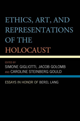 Ethics, Art, and Representations of the Holocaust: Essays in Honor of Berel Lang (Paperback)