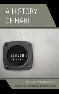 A History of Habit: From Aristotle to Bourdieu (Hardback)