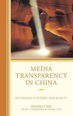 Media Transparency in China: Rethinking Rhetoric and Reality (Hardback)