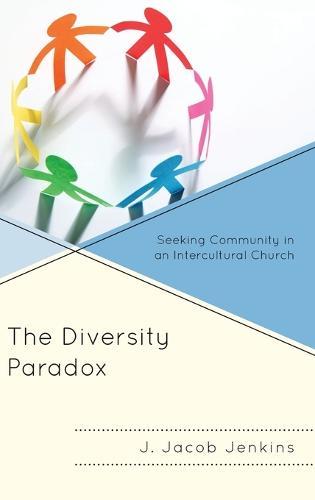 The Diversity Paradox: Seeking Community in an Intercultural Church (Hardback)