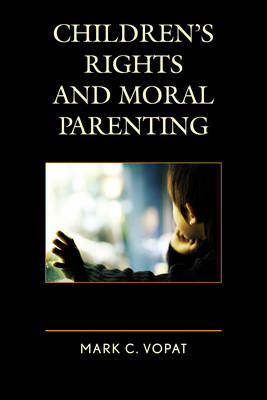 Children's Rights and Moral Parenting (Hardback)