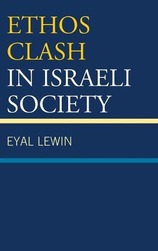 Ethos Clash in Israeli Society (Hardback)