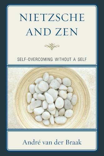 Nietzsche and Zen: Self Overcoming Without a Self - Studies in Comparative Philosophy and Religion (Paperback)